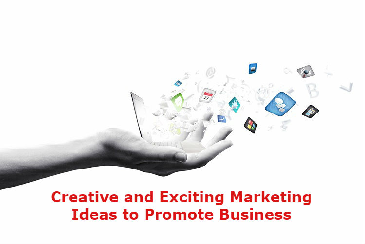 Creative and Exciting Marketing Ideas To Promote Business