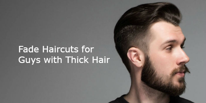 Fade Haircuts For Guys With Thick Hair