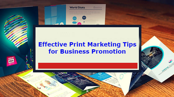 Effective Print Marketing Tips For Business Promotion
