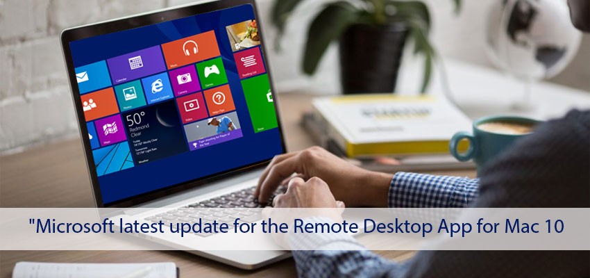 Microsoft Latest Update For The Remote Desktop App For Mac 10