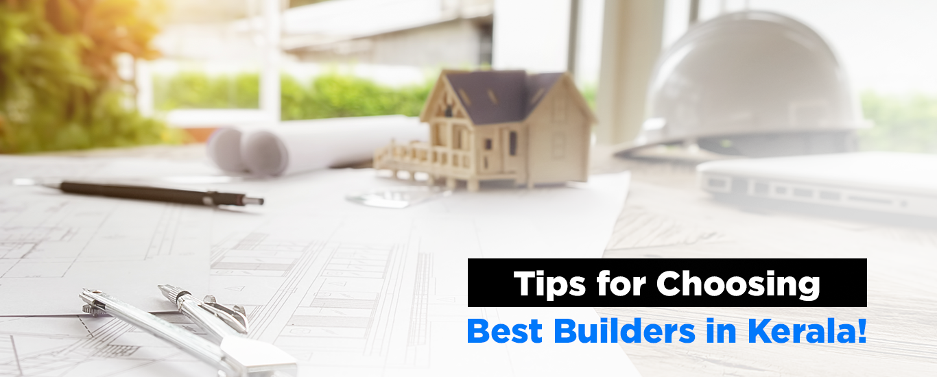 Tips For Choosing Best Builders In Kerala!
